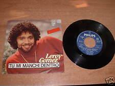 """MERCATINO DELL' USATO """"  Leroy Gomez - tu mi manchi dentro - DISCO 45 GIRI"""