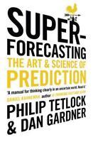 Superforecasting: The Art and Science of Prediction by Gardner, Dan, Tetlock, Ph