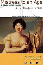 Mistress to an Age: A Life of Madame de Staël: By Herold, J. Christopher