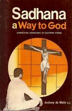 Anthony de Mello / SADHANA A WAY TO GOD Christian Exercises in Eastern Form