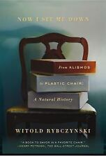 Now I Sit Me Down : From Klismos to Plastic Chair: a Natural History by Witold R