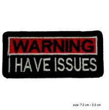 Embroidered Warning I Have Issues Sew or Iron on Patch Biker Patch
