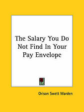 NEW The Salary You Do Not Find In Your Pay Envelope by Orison Swett Marden