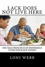 Lack Does Not Live Here : The 'Real' Principles of Prosperous Living for...
