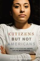 Latina/o Sociology: Citizens but Not Americans : Race and Belonging among...