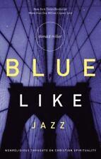 Blue Like Jazz: Nonreligious Thoughts on Christian Spirituality , Donald Miller