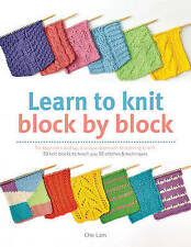 Learn to Knit Block by Block: For Beginners and Up, a Unique Approach to Learnin