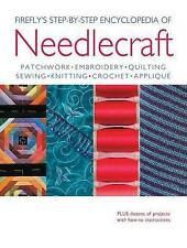 Firefly's Step-By-Step Encyclopedia of Needlecraft: Patchwork, Embroidery,...
