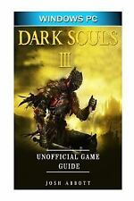 Dark Souls III Windows PC Unofficial Game Guide : Beat the Game and Your...