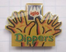 IGLO / DIPPERS      ................................ Pin (130d)