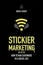 Stickier Marketing: How to Win Customers in a Digital Age (Paperback or Softback