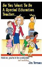 So You Want to Be a Special Education Teacher? : Hold on, You're in for a...