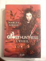 Ghost Huntress, Tome 1 : L'éveil - Marley Gibson
