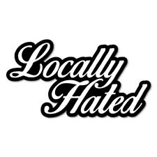 LOCALLY HATED Sticker Decal Drift Jap Car  #0578ST