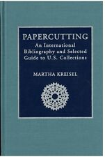 Papercutting by Martha Kreisel an International Bibliography and Selected Guide