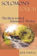 Solomon's Touch: The life and work of Solomon J. Wickey Naugle, June Paperback