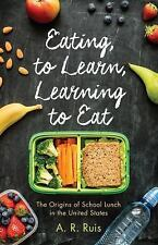 Eating to Learn, Learning to Eat: The Origins of School Lunch in the United Stat