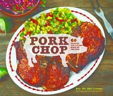 Pork Chop: 60 Recipes for Living High On the Hog