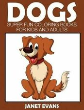NEW Dogs: Super Fun Coloring Books For Kids And Adults by Janet Evans