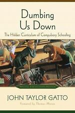 Dumbing Us Down : The Hidden Curriculum of Compulsory Schooling by John Gatto (…