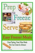 Prep Freeze Serve: Easy Freezer Meals: Great Tasting, Great Value Meals You Can