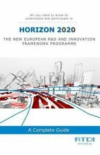 Horizon 2020 : All You Need to Know and Understand to Participate in H2020 by...