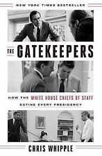 THE GATEKEEPERS : How the White House Chiefs of Staff Define Every Presidency...