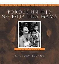 Porque un Hijo Necesita una Mama : 100 Razones by Gregory E. Lang (2006,...