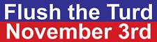 TWO Anti Trump, Dump Trump  Bumper Stickers - FLUSH THE TURD NOVEMBER 3RD ByeDon