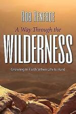 A Way Through the Wilderness: Growing in Faith When Life Is Hard, Renfroe, Rob,
