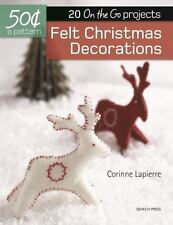 50 Cents a Pattern: Felt Christmas Decorations: 20 On the Go projects