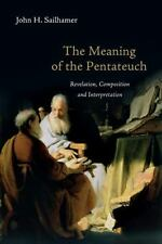 The Meaning of the Pentateuch : Revelation, Composition and Interpretation by Jo