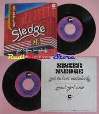 LP 45 7''SISTER SLEDGE Got to love somebady Good girl now 1980 italy(*)cd mc dvd
