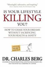 Is Your Lifestyle Killing You?: How to Chase Your Dreams Without Sacrificing You