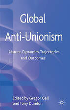 Global Anti-Unionism: Nature, Dynamics, Trajectories and Outcomes, New,  Book