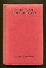 A BALKAN FREEBOOTER (Petko Moritch) by Jan Gordon - 1916 1st Edition