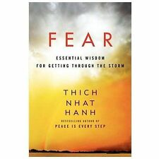 Fear : Essential Wisdom for Getting Through the Storm by Thich Nhat Hanh...