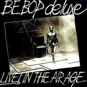 Be Bop Deluxe - Live! In The Air Age Remastered Expanded Edit (NEW 3CD)