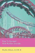 Thriving on the Bipolar Roller Coaster: How To Suceed With Bipolar Disorder