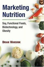 Marketing Nutrition: Soy, Functional Foods, Biotechnology, and Obesity-ExLibrary