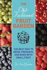 Old-Fashioned Fruit Garden: The Best Way to Grow, Preserve, and Bake with Small