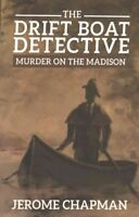 Drift Boat Detective : Murder on the Madison, Paperback by Chapman, Jerome, L...