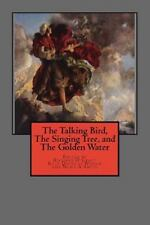 The Talking Bird, the Singing Tree, and the Golden Water by Anonymous (2011,...