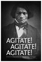 Frederick Douglass Agitate! Agitate! Agitate! Quote Poster 12x18 inch