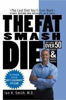 The Fat Smash Diet: The Last Diet You'll Ever Need by Smith M.D., Ian K.