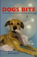 NEW Dogs Bite: But Balloons and Slippers Are More Dangerous by Janis Bradley