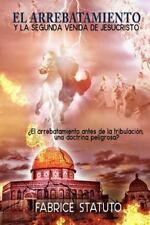 El Arrebatamiento y la Segunda Venida de Jesucristo by Fabrice Statuto (2016,...