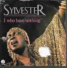 "45 TOURS / 7"" SINGLE--SYLVESTER--I WHO HAVE NOTHING / I NEED SOMEBODY TO LOVE..."