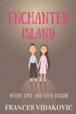 Enchanted Island : Where Love and Hate Collide by Frances Vidakovic (2016,...