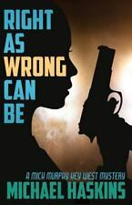 A Mick Murphy Key West Mystery: Right As Wrong Can BE by Michael Haskins...
